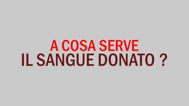 Sangue donato: A cosa Serve ?